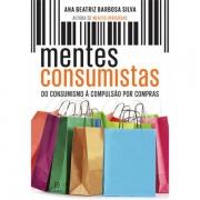 MENTES CONSUMISTAS - DO CONSUMISMO A COMPULSÃO POR COMPRAS