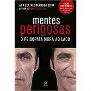 Mentes Perigosas: O Psicopata Mora Ao Lado - Ana Beatriz Barbosa Silva