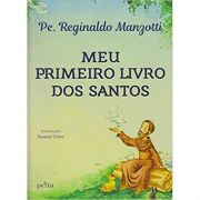 Meu Primeiro Livro dos Santos - Padre Reginaldo Manzotti