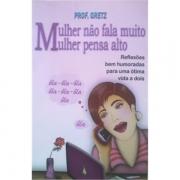 MULHER NÃO FALA MUITO - MULHER PENSA ALTO - PROF GRETZ