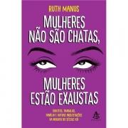 MULHERES NÃO SÃO CHATAS, MULHERES ESTÃO EXAUSTAS - RUTH MANUS