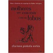 Mulheres Que Correm Com Os Lobos - Clarissa Pinkola Estés