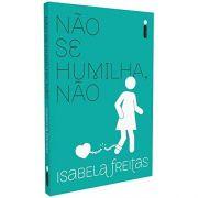 Não Se Humilha, Não - Isabela Freitas