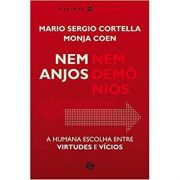 Nem Anjos Nem Demônios - Monja Coen, Mario Ségio Cortella