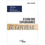 O CASO DOS EXPLORADORES DE CAVERNA - LON L FULLER