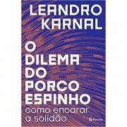 O DILEMA DO PORCO-ESPINHO : COMO ENCARAR A SOLIDÃO - LEANDRO KARNAL
