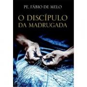 O DISCÍPULO DA MADRUGADA - PADRE FÁBIO DE MELO
