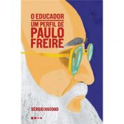 O Educador: Um Perfil de Paulo Freire - Sérgio Haddad