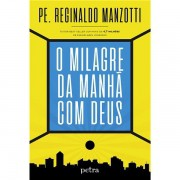 O MILAGRE DA MANHÃ COM DEUS - PADRE REGINALDO MANZOTTI