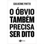O Óbvio Também Precisa Ser Dito - Guilherme Pintto