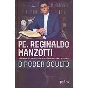 O Poder Oculto - Padre Reginaldo Manzotti