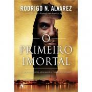 O PRIMEIRO IMORTAL - RODRIGO N. ALVAREZ