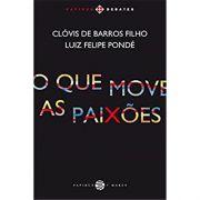 O Que Move As Paixões - Clóvis de Barros Filho, Luiz Felipe Pondé
