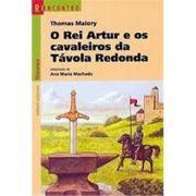 O Rei Artur e Os Cavaleiros da Tavola-redonda
