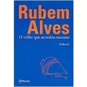 O Velho Que Acordou Menino - Rubem Alves