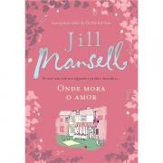 ONDE MORA O AMOR - JILL MANSELL