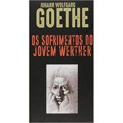Os Sofrimentos do Jovem Werther: 217 - Johann Wolfgang Goethe Os Sofrimentos do Jovem Werther: 217 - Johann Wolfgang Goethe