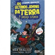 OS ÚLTIMOS JOVENS DA TERRA: A AMEAÇA CÓSMICA - MAX BRALLIER