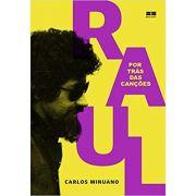 Raul Seixas: Por Trás das Canções - Carlos Minuano