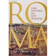 Roma: Uma História Em Sete Invasões - Matthew Kneale