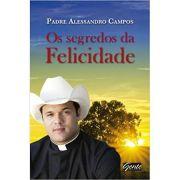 Segredos da Felicidade, Os - Padre Allessandro Campos
