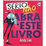 SÉRIO, NÃO ABRA ESTE LIVRO - ANDY LEE