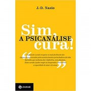 SIM, A PSICANÁLISE CURA! - J. D. NASIO