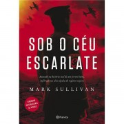SOB O CÉU ESCARLATE - MARK SULLIVAN