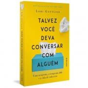 TALVEZ VOCÊ DEVA CONVERSAR COM ALGUÉM - LORI GOTTLIEB