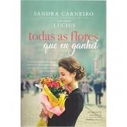 TODAS AS FLORES QUE GANHEI - SANDRA CARNEIRO