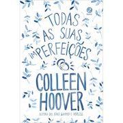 Todas As Suas (im)perfeições - Colleen Hoover ,