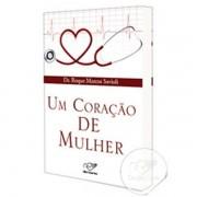 UM CORACAO DE MULHER - DR. ROQUE SAVIOLI
