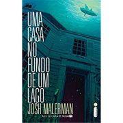 Uma Casa No Fundo de Um Lago - Josh Malerman