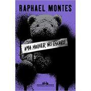 Uma Mulher No Escuro - Raphael Montes