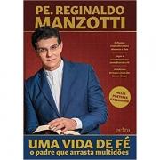 UMA VIDA DE FÉ - PADRE REGINALDO MANZOTTI