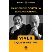 VIVER, A QUE SE DESTINA? MARIO SÉRGIO CORTELLA, LEANDRO KARNAL