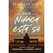 VOCÊ NUNCA ESTÁ SÓ - MAX LUCADO
