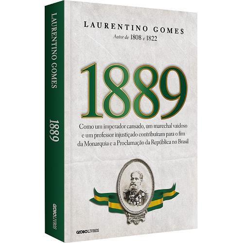 1889 - Como Um Imperador Cansado Um Marechal Vaidoso e Um Professor Injustiçado