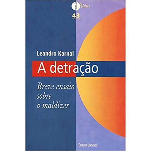 A DETRAÇÃO. BREVE ENSAIO SOBRE O MALDIZER - LEANDRO KARNAL