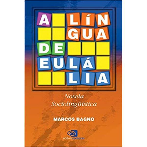 A LÍNGUA DE EULÁLIA: NOVELA SOCIOLINGUÍSTICA - MARCOS BAGNO