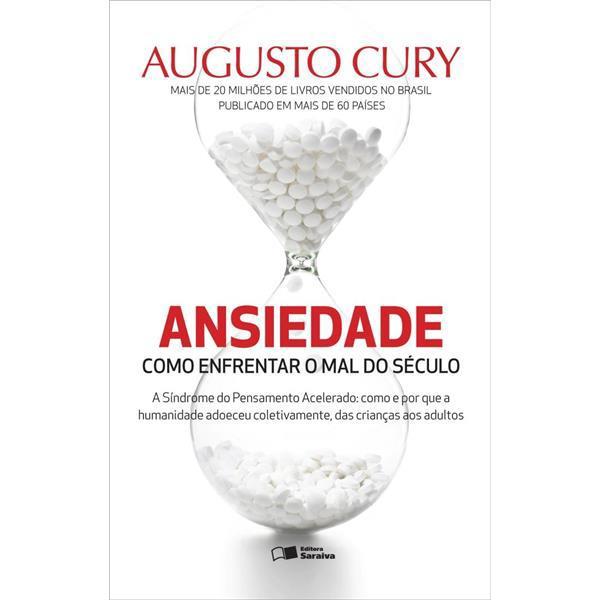 ANSIEDADE - COMO ENFRENTAR O MAL DO SECULO - AUGUSTO CURY