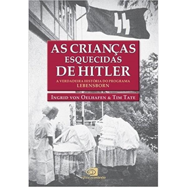 AS CRIANCAS ESQUECIDAS DE HITLER - A Verdadeira História do Programa Lebensborn