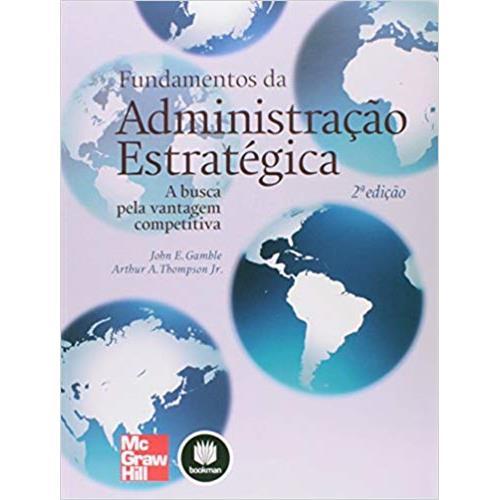 Fundamentos da Administração Estratégica - John E. Gamble, Arthur A. Thompson Jr