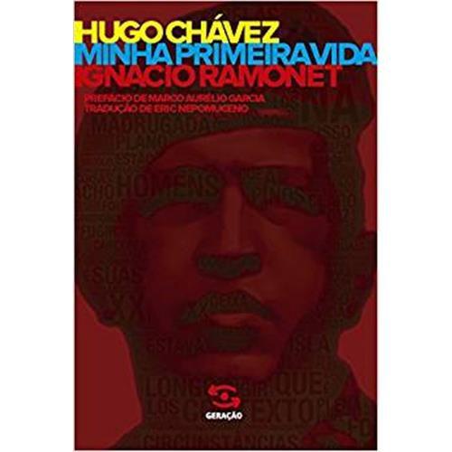 Hugo Chávez: Minha Primeira Vida - Ignacio Ramonet