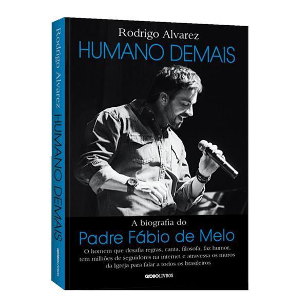 HUMANO DEMAIS: A BIOGRAFIA DO PADRE FÁBIO DE MELO - RODRIGO ALVAREZ