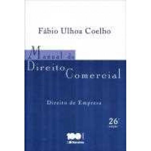 Manual de Direito Comercial - Direito de Empresa - 26 Ed.