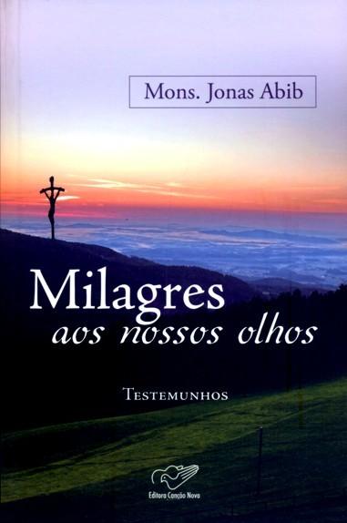 Milagres Aos Nossos Olhos - Mons. Jonas Abib