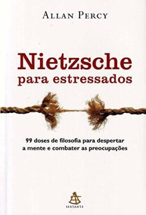 Nietzsche Para Estressados 99 Doses de Filosofia