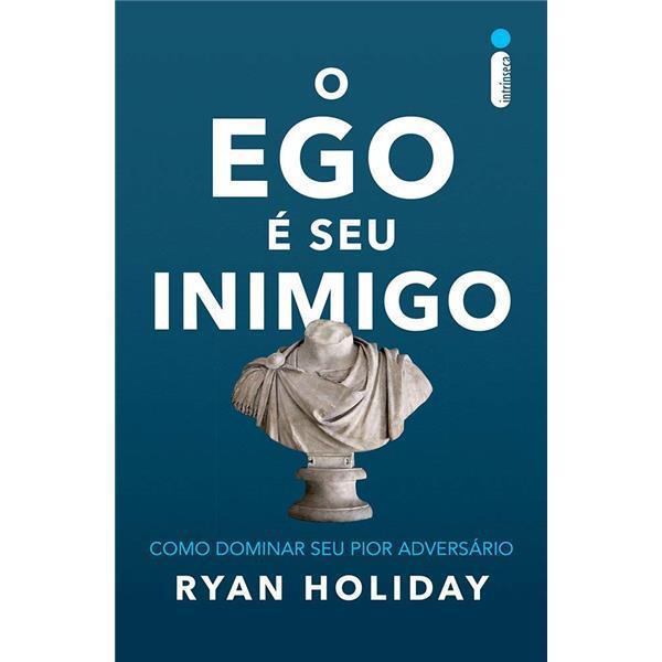 O EGO É SEU INIMIGO - RYAN HOLIDAY