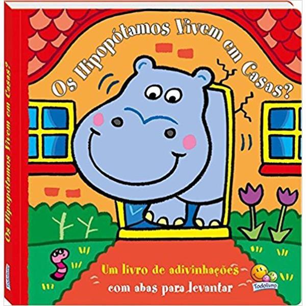 Os Hipopótamos Vivem em Casas? - Coleção Abas Para Levantar